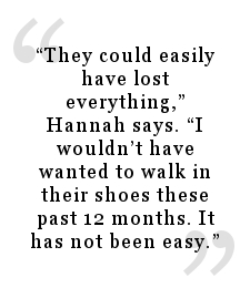 Quote from The Province newspaper article - They could easily have lost everything, Hannah says. I wouldn't have wanted to walk in their shoes these past 12 months. It has not been easy.