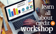 Free online workshop where you learn everything about credit reports, ratings, and scores.