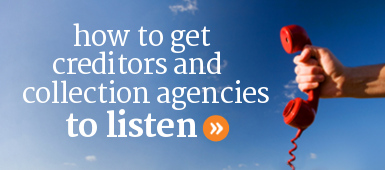 How to get collection agencies and creditors to listen and work with you.