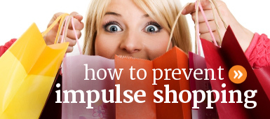 How to stop or prevent impulse spending when shopping.