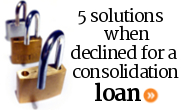 Top 5 solutions when you're declined for a debt consolidation loan.