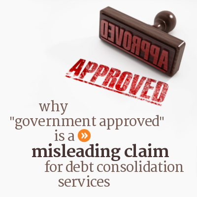 Why government approved claim by credit card debt consolidation programs and services is false.